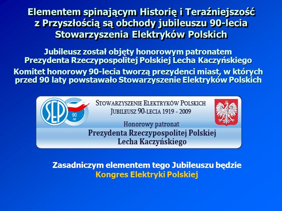 Zasadniczym elementem tego Jubileuszu będzie Kongres Elektryki Polskiej Elementem spinającym Historię i Teraźniejszość z Przyszłością są obchody jubil