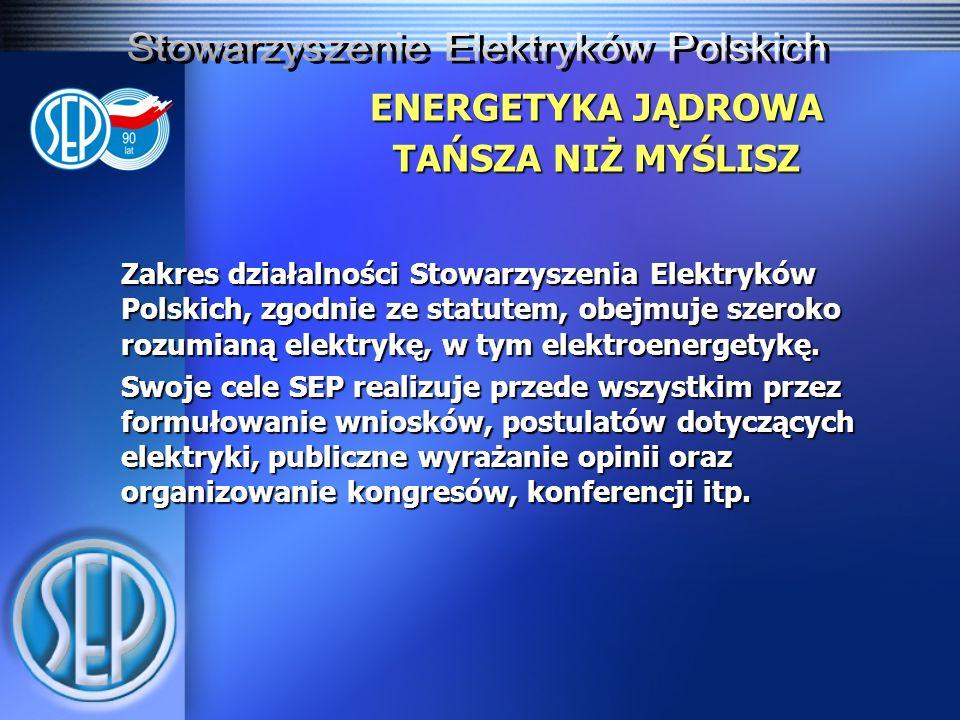 ENERGETYKA JĄDROWA TAŃSZA NIŻ MYŚLISZ Zakres działalności Stowarzyszenia Elektryków Polskich, zgodnie ze statutem, obejmuje szeroko rozumianą elektryk