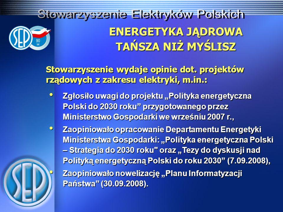 ENERGETYKA JĄDROWA TAŃSZA NIŻ MYŚLISZ Stowarzyszenie wydaje opinie dot. projektów rządowych z zakresu elektryki, m.in.: Zgłosiło uwagi do projektu Pol