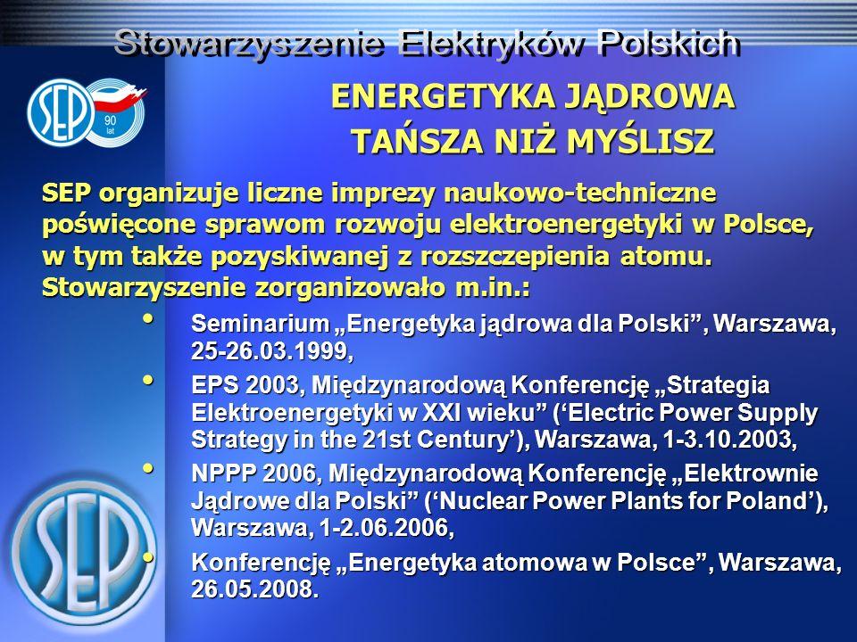 ENERGETYKA JĄDROWA TAŃSZA NIŻ MYŚLISZ SEP organizuje cykl konferencji towarzyszących targom energetyki ENEX w Kielcach pod wspólnym tytułem REJ – Renesans Energetyki Jądrowej: Odnawialne źródła energii – stan aktualny i perspektywy rozwoju, 16-18.03.2005, Odnawialne źródła energii – stan aktualny i perspektywy rozwoju, 16-18.03.2005, Energetyka jądrowa dla Polski, 21.03.2006, Energetyka jądrowa dla Polski, 21.03.2006, Renesans Energetyki Jądrowej, 12.02.2007, Renesans Energetyki Jądrowej, 12.02.2007, Ekologiczne aspekty eksploatacji elektrowni jądrowej 4.03.2008, Ekologiczne aspekty eksploatacji elektrowni jądrowej 4.03.2008, Dlaczego energetyka jądrowa?, 3.03.2009.