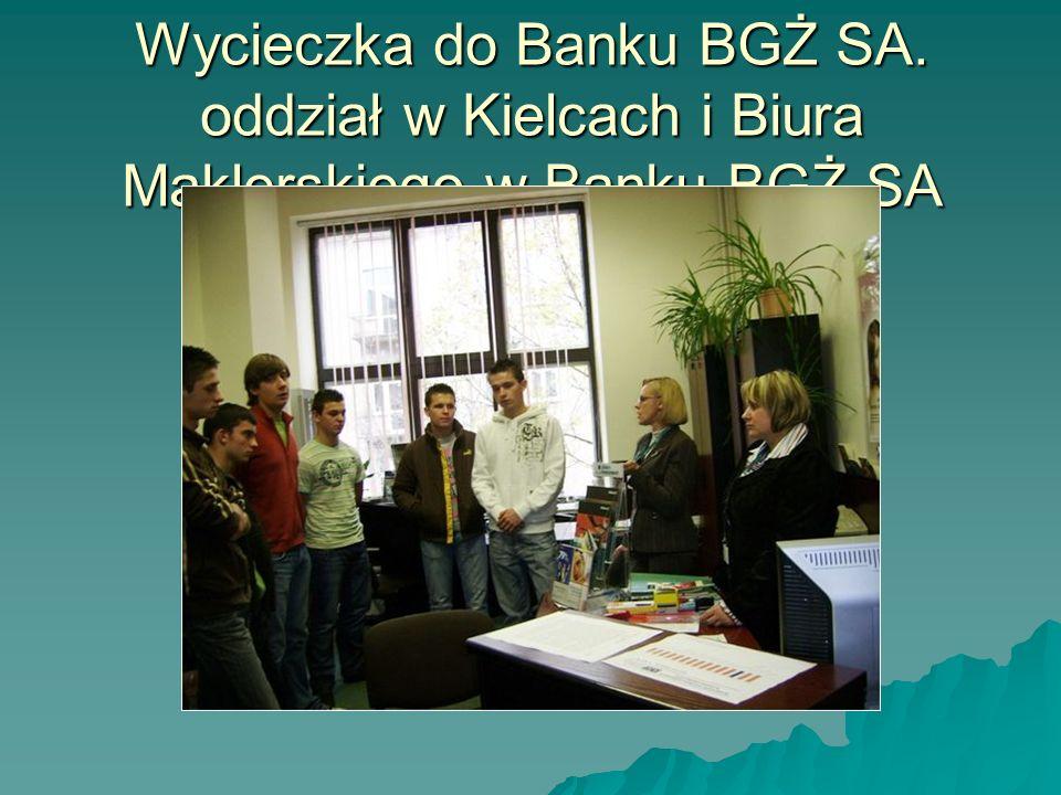 Wycieczka do Banku BGŻ SA. oddział w Kielcach i Biura Maklerskiego w Banku BGŻ SA