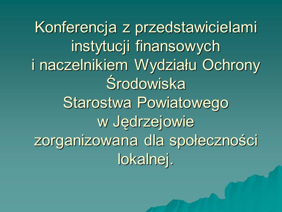 Konferencja z przedstawicielami instytucji finansowych i naczelnikiem Wydziału Ochrony Środowiska Starostwa Powiatowego w Jędrzejowie zorganizowana dl