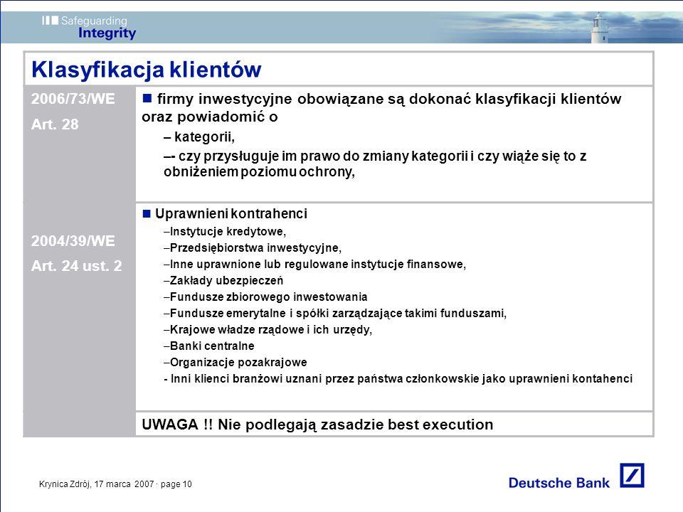 Krynica Zdrój, 17 marca 2007 · page 10 Klasyfikacja klientów 2006/73/WE Art. 28 firmy inwestycyjne obowiązane są dokonać klasyfikacji klientów oraz po