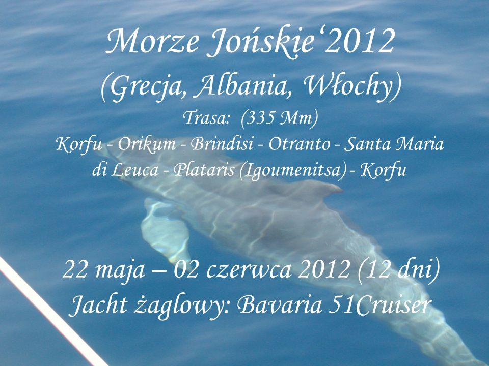 Morze Jońskie2012 (Grecja, Albania, Włochy) Trasa: (335 Mm) Korfu - Orikum - Brindisi - Otranto - Santa Maria di Leuca - Plataris (Igoumenitsa) - Korf