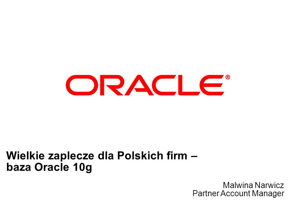 Sources: The Enterprise Resource Planning Report, The Supply Chain Management Applications Report, The Customer Management Applications Report, 2003–2008 AMR June 2004 ERP Oracle 57% SCM Oracle 51% CRM Oracle 46% Oracle wiodący dostawca bazy pod aplikacje