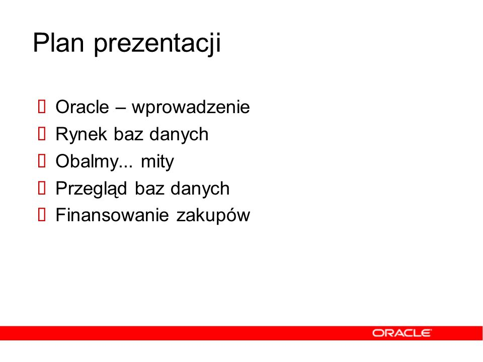 Plan prezentacji Oracle – wprowadzenie Rynek baz danych Oracle Database 10g Przegląd baz danych Finansowanie zakupów