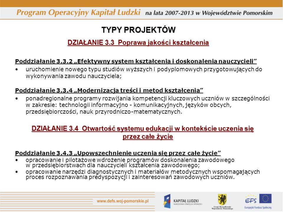 Poddziałanie 3.3.2 Efektywny system kształcenia i doskonalenia nauczycieli uruchomienie nowego typu studiów wyższych i podyplomowych przygotowujących do wykonywania zawodu nauczyciela; Poddziałanie 3.3.4 Modernizacja treści i metod kształcenia ponadregionalne programy rozwijania kompetencji kluczowych uczniów w szczególności w zakresie: technologii informacyjno - komunikacyjnych, języków obcych, przedsiębiorczości, nauk przyrodniczo-matematycznych.