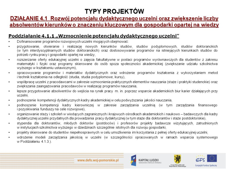 Poddziałanie 4.1.1 Wzmocnienie potencjału dydaktycznego uczelni Dofinansowanie programów rozwojowych uczelni mogących obejmować: przygotowanie, otwier
