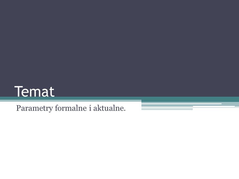Temat Parametry formalne i aktualne.
