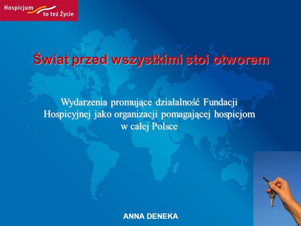 Świat przed wszystkimi stoi otworem Wydarzenia promujące działalność Fundacji Hospicyjnej jako organizacji pomagającej hospicjom w całej Polsce ANNA D