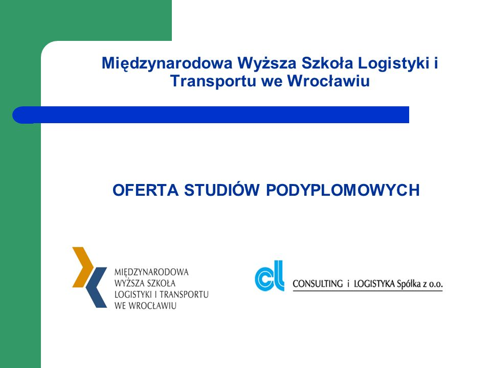 Międzynarodowa Wyższa Szkoła Logistyki i Transportu we Wrocławiu OFERTA STUDIÓW PODYPLOMOWYCH