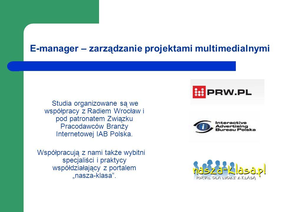 E-manager – zarządzanie projektami multimedialnymi Studia organizowane są we współpracy z Radiem Wrocław i pod patronatem Związku Pracodawców Branży I