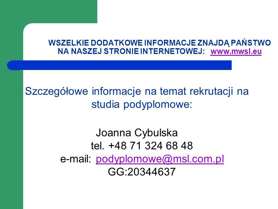 WSZELKIE DODATKOWE INFORMACJE ZNAJDĄ PAŃSTWO NA NASZEJ STRONIE INTERNETOWEJ: www.mwsl.euwww.mwsl.eu Szczegółowe informacje na temat rekrutacji na stud