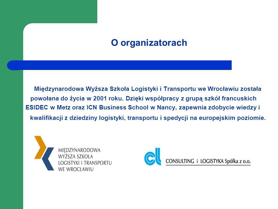 O organizatorach Międzynarodowa Wyższa Szkoła Logistyki i Transportu we Wrocławiu została powołana do życia w 2001 roku. Dzięki współpracy z grupą szk