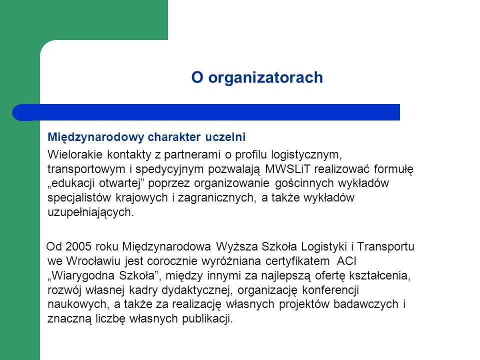 Międzynarodowa Wyższa Szkoła Logistyki i Transportu we Wrocławiu: największa wyższa szkoła logistyczna w południowo – zachodniej Polsce uhonorowana w 2003 roku Nagrodą Premiera Francji lider wielu projektów UE, m.in.: EDULOG, Kompetentne kadry gospodarki, Akademicki przedsiębiorca
