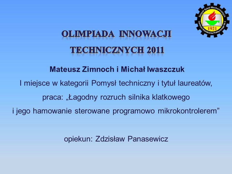 Mateusz Zimnoch i Michał Iwaszczuk I miejsce w kategorii Pomysł techniczny i tytuł laureatów, praca: Łagodny rozruch silnika klatkowego i jego hamowan