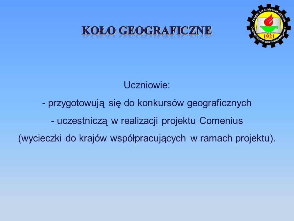Uczniowie: - przygotowują się do konkursów geograficznych - uczestniczą w realizacji projektu Comenius (wycieczki do krajów współpracujących w ramach