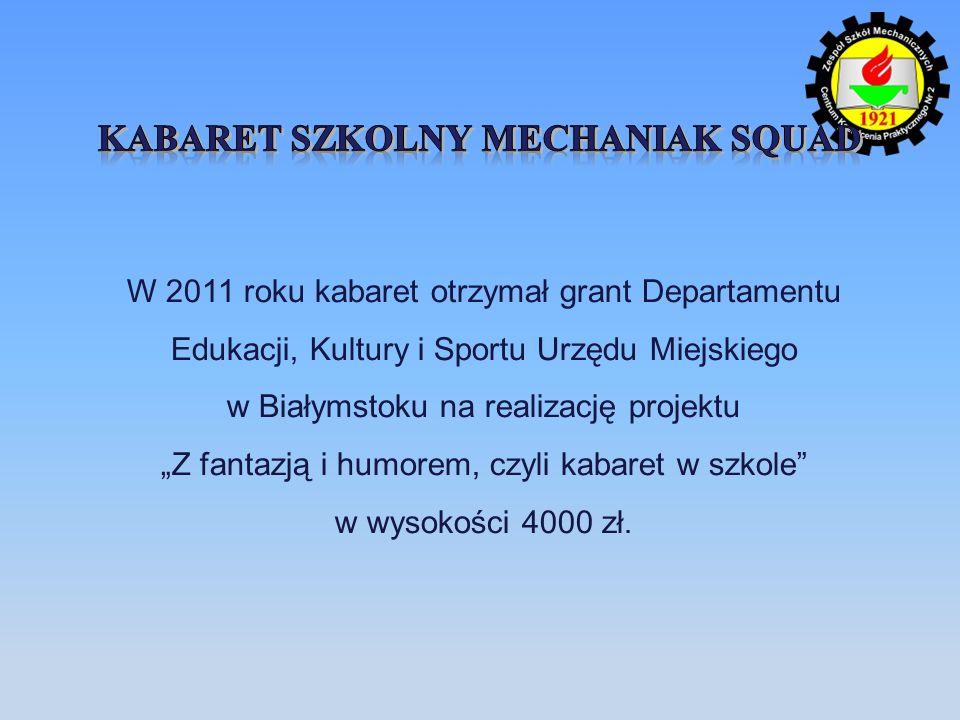 W 2011 roku kabaret otrzymał grant Departamentu Edukacji, Kultury i Sportu Urzędu Miejskiego w Białymstoku na realizację projektu Z fantazją i humorem