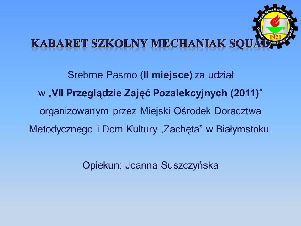 Srebrne Pasmo (II miejsce) za udział w VII Przeglądzie Zajęć Pozalekcyjnych (2011) organizowanym przez Miejski Ośrodek Doradztwa Metodycznego i Dom Ku