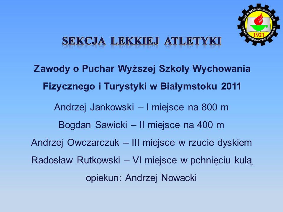 Zawody o Puchar Wyższej Szkoły Wychowania Fizycznego i Turystyki w Białymstoku 2011 Andrzej Jankowski – I miejsce na 800 m Bogdan Sawicki – II miejsce