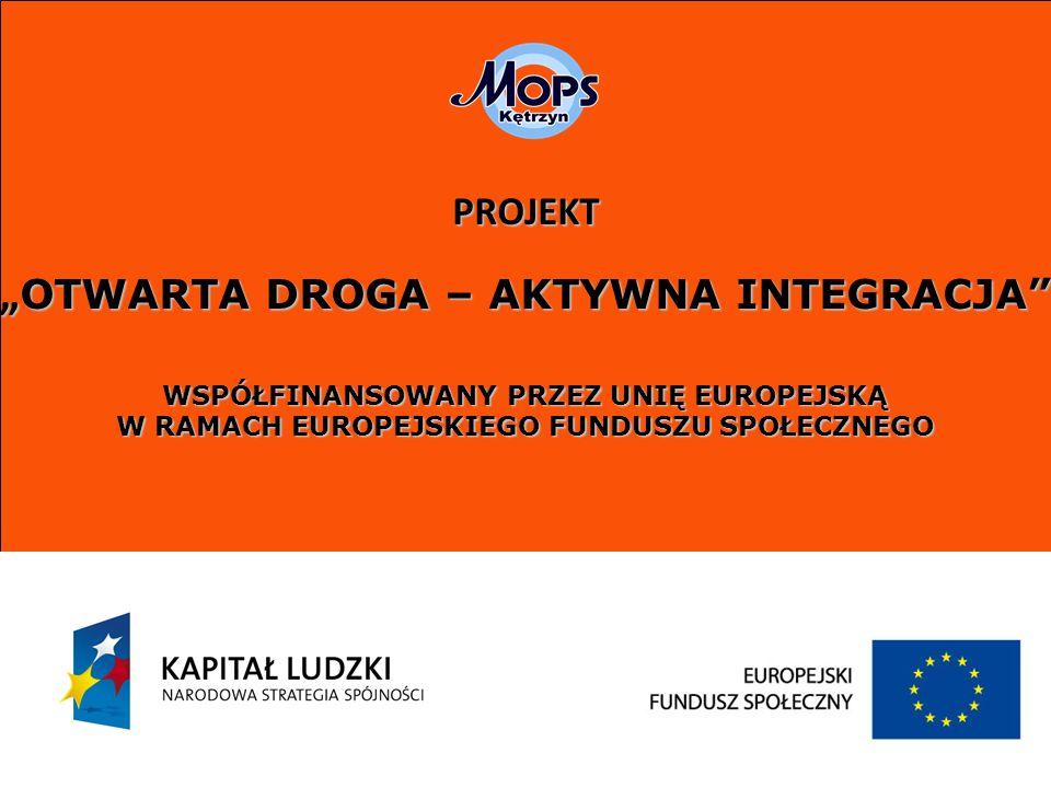 PROJEKT OTWARTA DROGA – AKTYWNA INTEGRACJA OTWARTA DROGA – AKTYWNA INTEGRACJA WSPÓŁFINANSOWANY PRZEZ UNIĘ EUROPEJSKĄ W RAMACH EUROPEJSKIEGO FUNDUSZU S