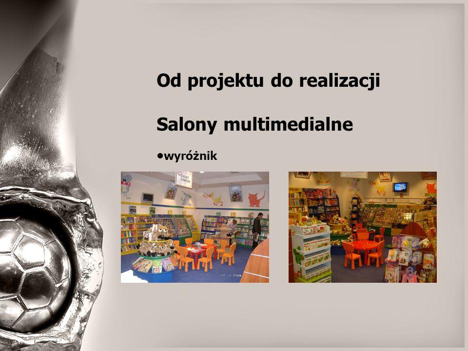 Od projektu do realizacji Salony multimedialne wyróżnik