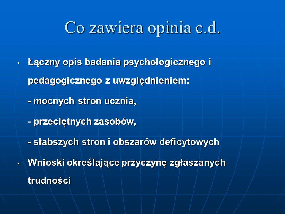 Co zawiera opinia c.d. Łączny opis badania psychologicznego i pedagogicznego z uwzględnieniem: Łączny opis badania psychologicznego i pedagogicznego z