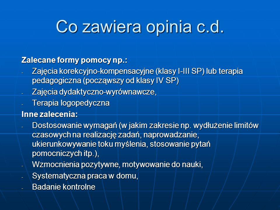 Co zawiera opinia c.d. Zalecane formy pomocy np.: - Zajęcia korekcyjno-kompensacyjne (klasy I-III SP) lub terapia pedagogiczna (począwszy od klasy IV