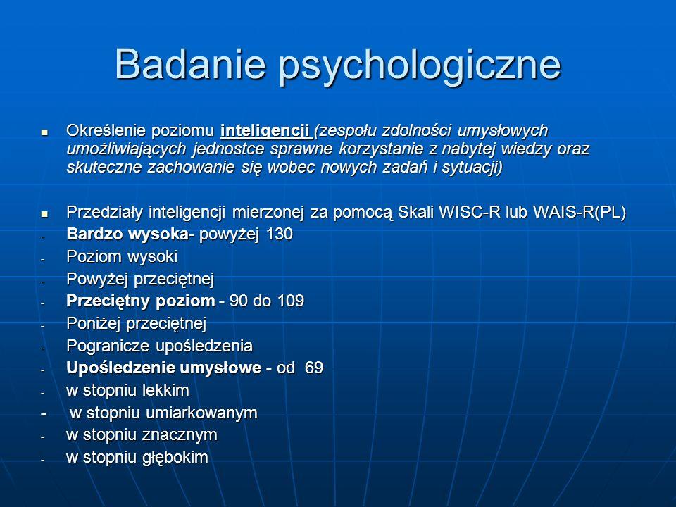 Badanie psychologiczne Określenie poziomu inteligencji (zespołu zdolności umysłowych umożliwiających jednostce sprawne korzystanie z nabytej wiedzy or