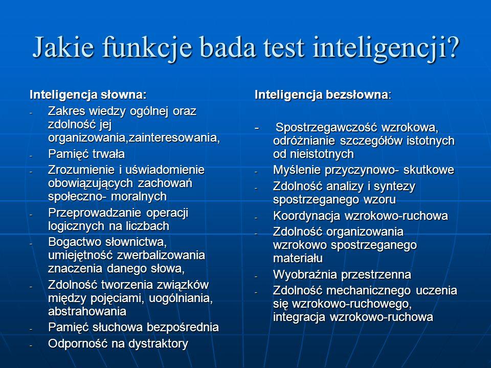 Jakie funkcje bada test inteligencji? Inteligencja słowna: - Zakres wiedzy ogólnej oraz zdolność jej organizowania,zainteresowania, - Pamięć trwała -