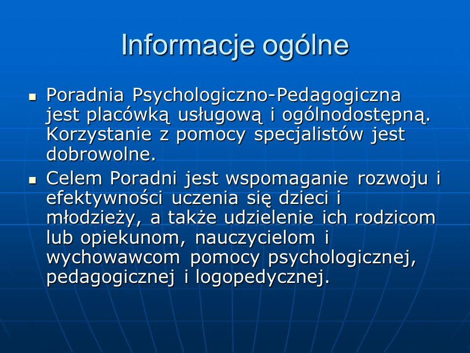 Informacje ogólne Poradnia Psychologiczno-Pedagogiczna jest placówką usługową i ogólnodostępną. Korzystanie z pomocy specjalistów jest dobrowolne. Por