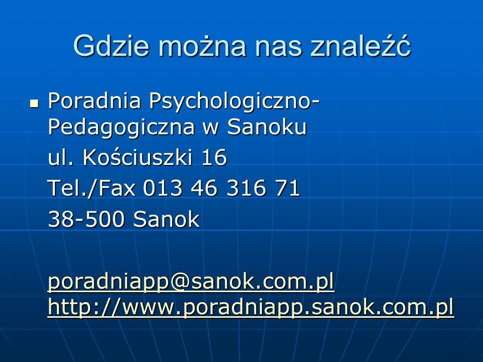 Gdzie można nas znaleźć Poradnia Psychologiczno- Pedagogiczna w Sanoku Poradnia Psychologiczno- Pedagogiczna w Sanoku ul. Kościuszki 16 Tel./Fax 013 4