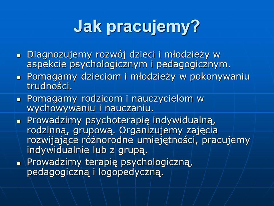 Jak pracujemy? Diagnozujemy rozwój dzieci i młodzieży w aspekcie psychologicznym i pedagogicznym. Diagnozujemy rozwój dzieci i młodzieży w aspekcie ps