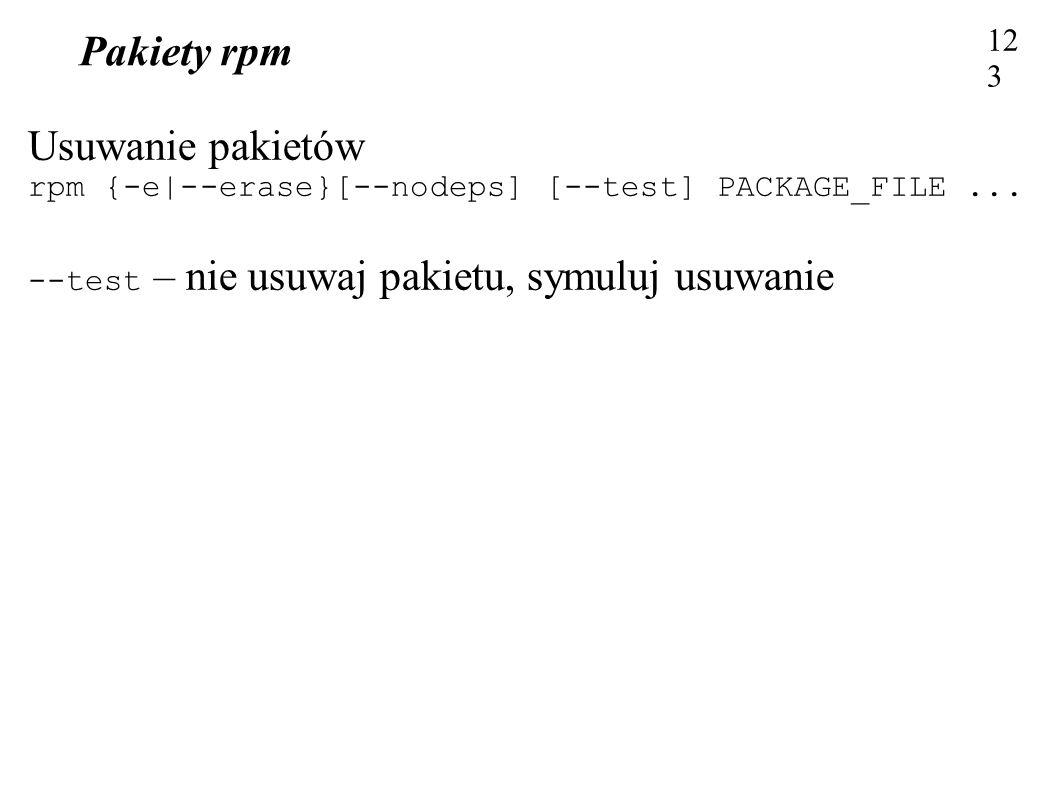 Pakiety rpm 123 Usuwanie pakietów rpm {-e|--erase}[--nodeps] [--test] PACKAGE_FILE... --test – nie usuwaj pakietu, symuluj usuwanie