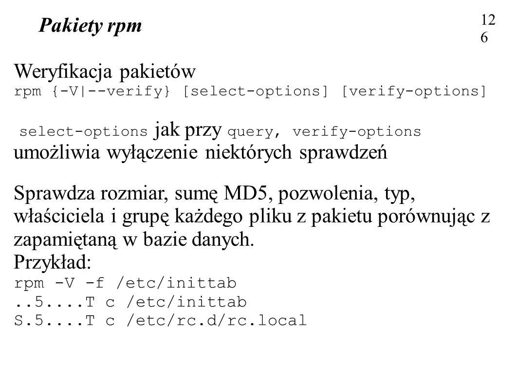 Pakiety rpm 126 Weryfikacja pakietów rpm {-V|--verify} [select-options] [verify-options] select-options jak przy query, verify-options umożliwia wyłąc