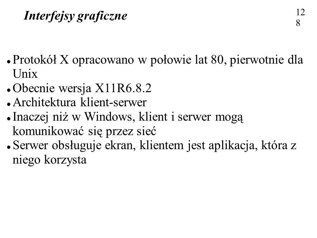 Interfejsy graficzne 128 Protokół X opracowano w połowie lat 80, pierwotnie dla Unix Obecnie wersja X11R6.8.2 Architektura klient-serwer Inaczej niż w