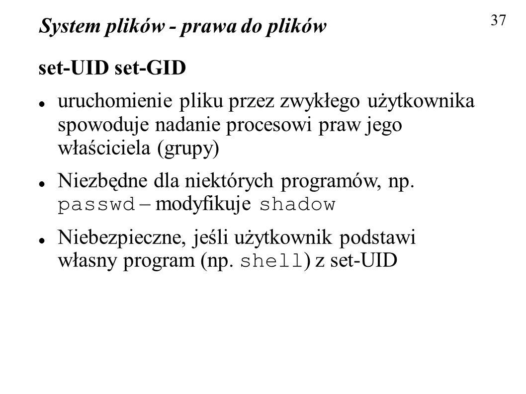 System plików - prawa do plików set-UID set-GID uruchomienie pliku przez zwykłego użytkownika spowoduje nadanie procesowi praw jego właściciela (grupy