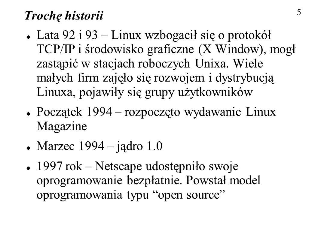 Trochę historii Lata 92 i 93 – Linux wzbogacił się o protokół TCP/IP i środowisko graficzne (X Window), mogł zastąpić w stacjach roboczych Unixa. Wiel