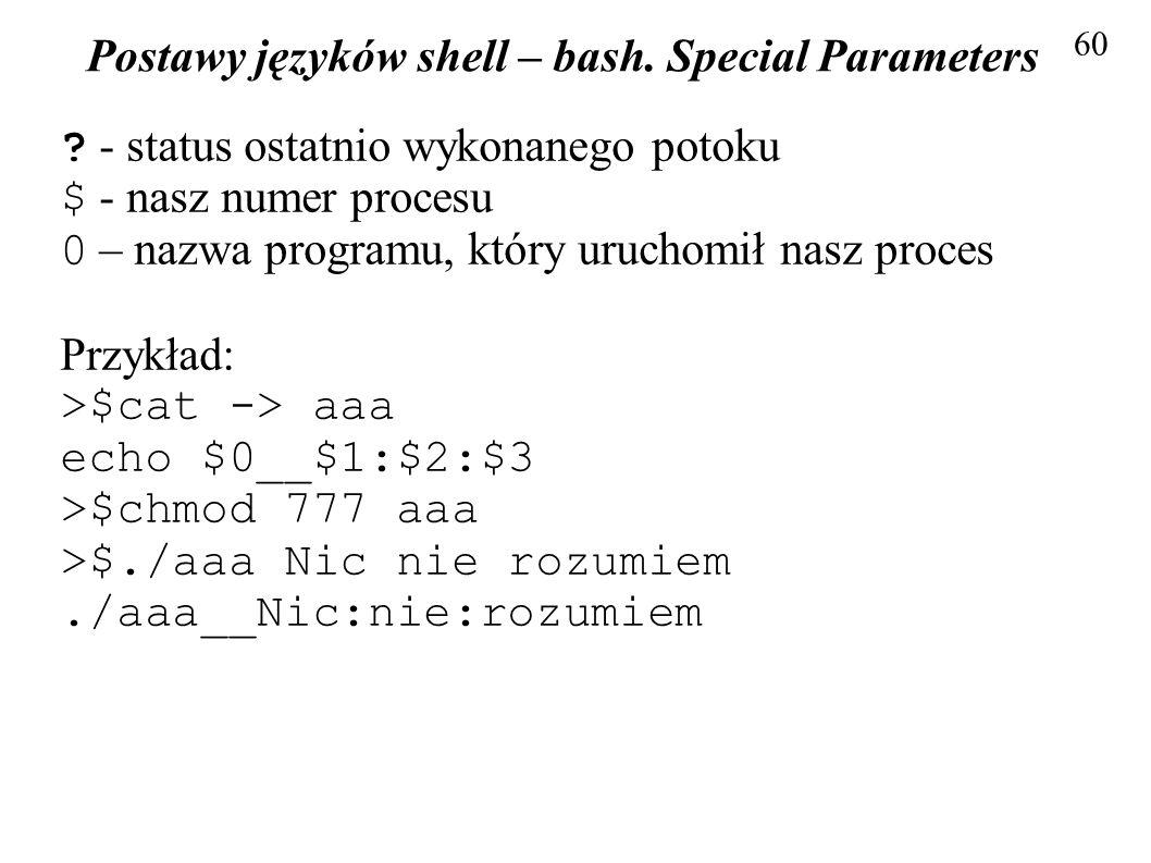 Postawy języków shell – bash. Special Parameters 60 ? - status ostatnio wykonanego potoku $ - nasz numer procesu 0 – nazwa programu, który uruchomił n