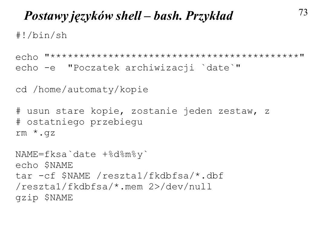 Postawy języków shell – bash. Przykład 73 #!/bin/sh echo