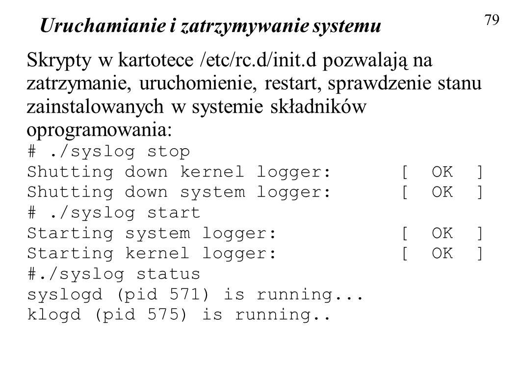 Uruchamianie i zatrzymywanie systemu 79 Skrypty w kartotece /etc/rc.d/init.d pozwalają na zatrzymanie, uruchomienie, restart, sprawdzenie stanu zainst