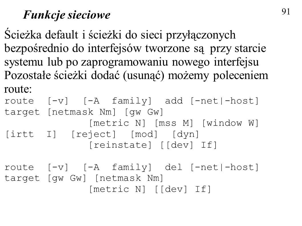 Funkcje sieciowe 91 Ścieżka default i ścieżki do sieci przyłączonych bezpośrednio do interfejsów tworzone są przy starcie systemu lub po zaprogramowan