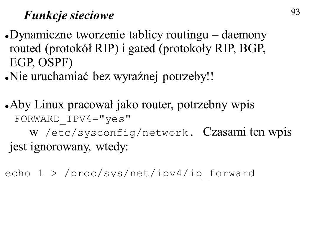 Funkcje sieciowe 93 Dynamiczne tworzenie tablicy routingu – daemony routed (protokół RIP) i gated (protokoły RIP, BGP, EGP, OSPF) Nie uruchamiać bez w