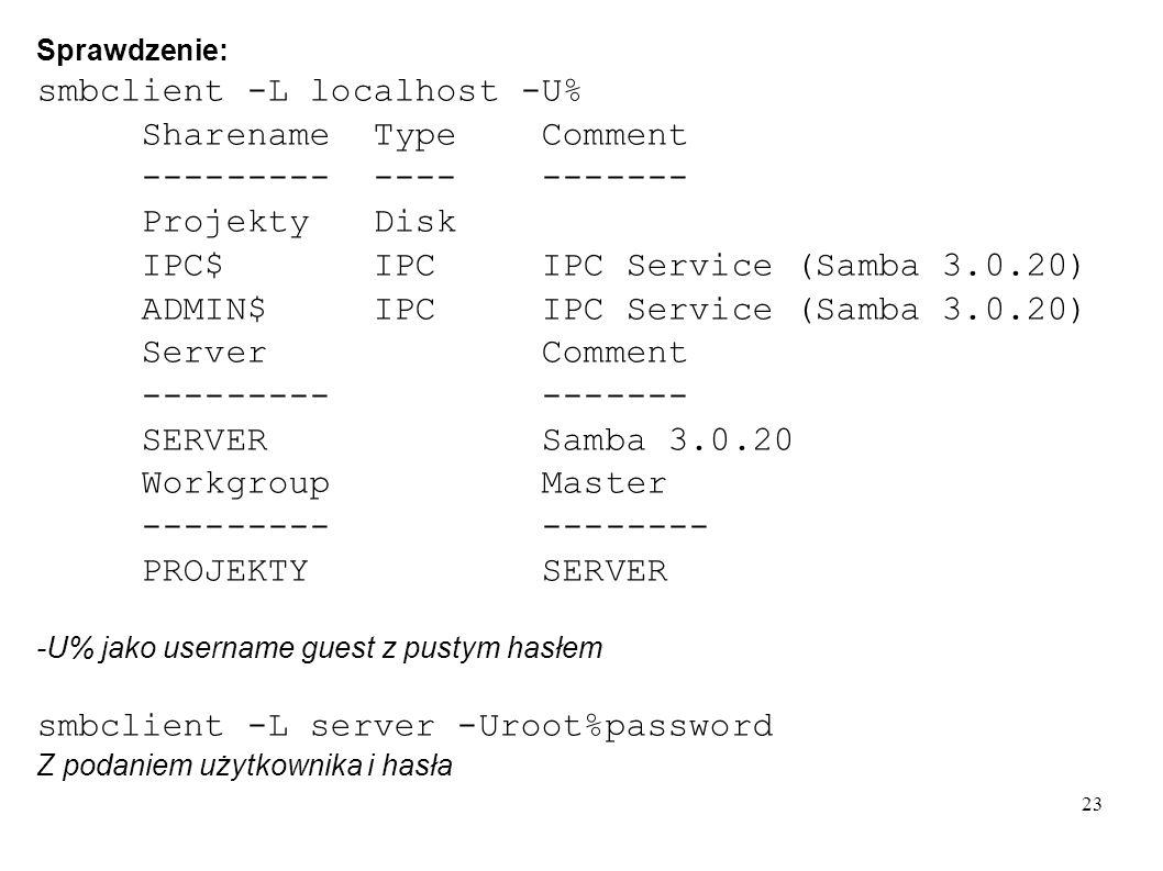 23 Sprawdzenie: smbclient -L localhost -U% Sharename Type Comment --------- ---- ------- Projekty Disk IPC$ IPC IPC Service (Samba 3.0.20) ADMIN$ IPC