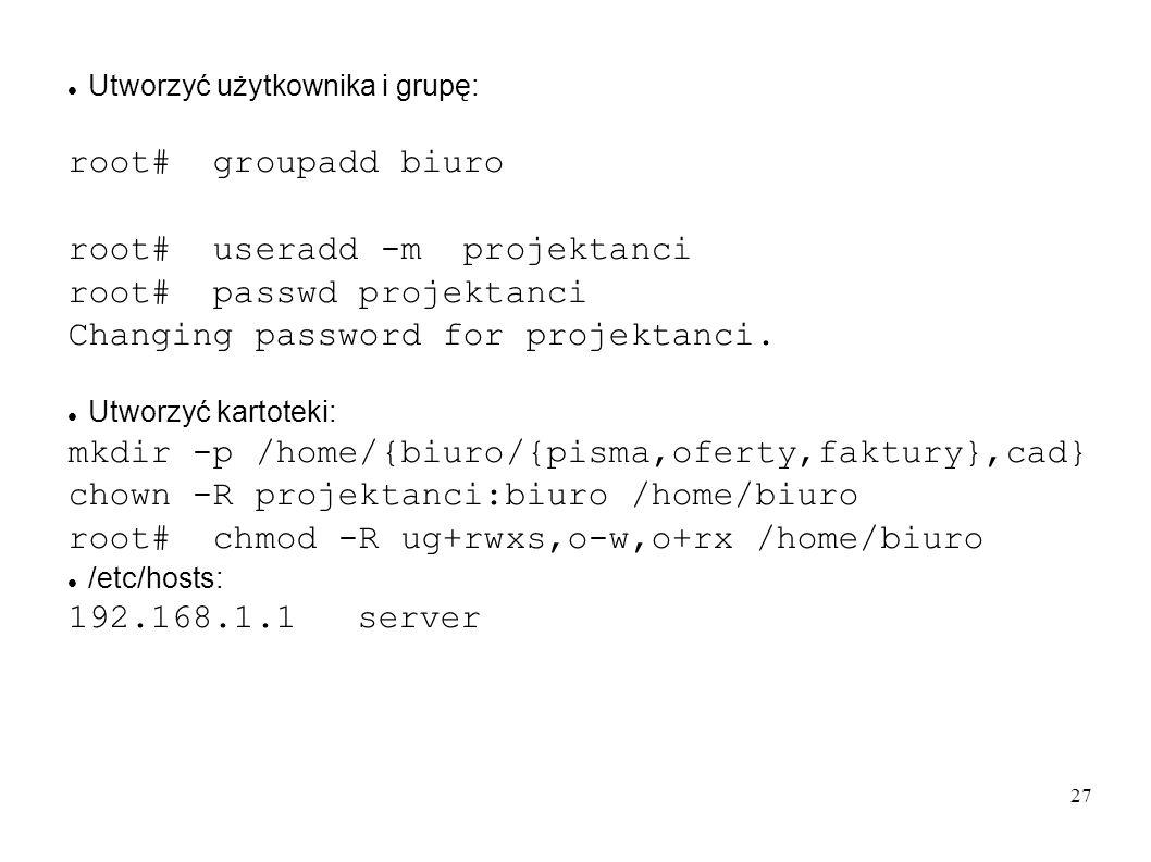 27 Utworzyć użytkownika i grupę: root# groupadd biuro root# useradd -m projektanci root# passwd projektanci Changing password for projektanci. Utworzy