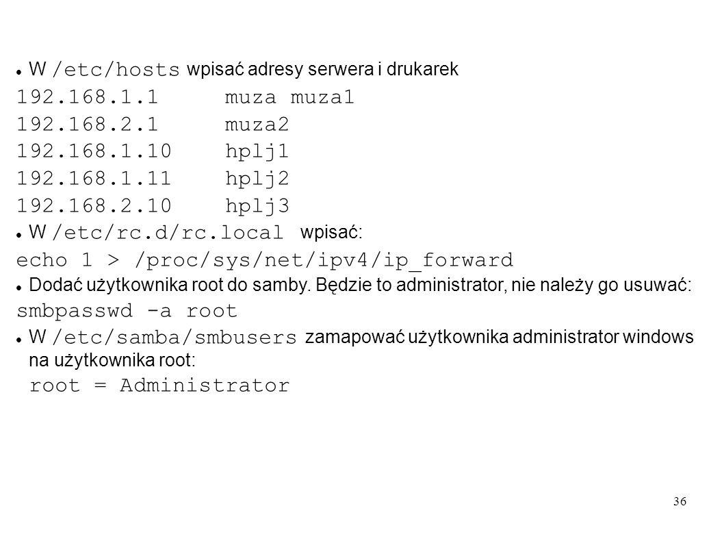 36 W /etc/hosts wpisać adresy serwera i drukarek 192.168.1.1 muza muza1 192.168.2.1 muza2 192.168.1.10 hplj1 192.168.1.11 hplj2 192.168.2.10 hplj3 W /