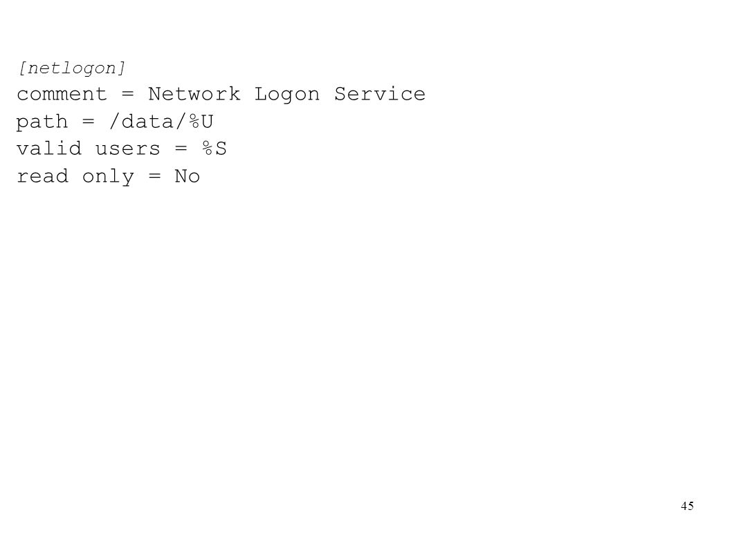 45 [netlogon] comment = Network Logon Service path = /data/%U valid users = %S read only = No