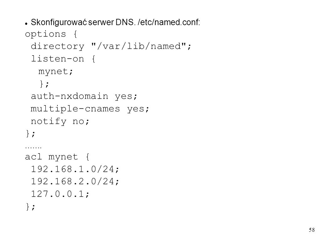58 Skonfigurować serwer DNS. /etc/named.conf: options { directory