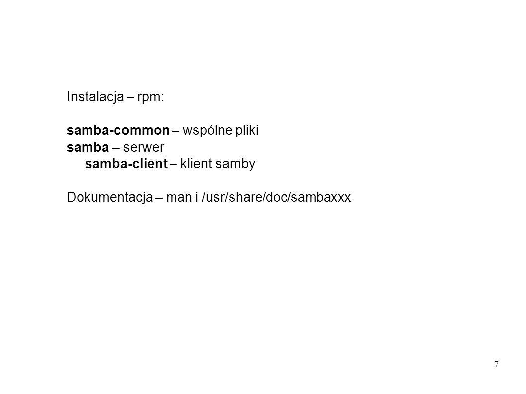 8 smbd – serwer plików i drukarek, konfiguracja w /etc/samba/smb.conf, TCP, port 139 nmbd – serwer nazw NetBios i browser testparm i testprns – programy do sprawdzania poprawności smb.conf.