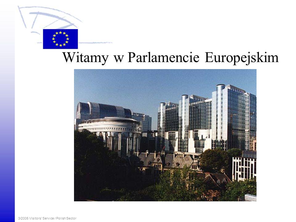 3/2005 Visitors´ Service / Polish Sector Witamy w Parlamencie Europejskim